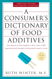 A Consumer's Dictionary of Food Additives : Descriptions in Plain English of More Than 12,000 Ingredients Both Harmful and Desirable Found in Foods 7th Edition, Paperback Book
