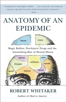 Anatomy of an Epidemic : Magic Bullets, Psychiatric Drugs, and the Astonishing Rise of Mental Illness in America, EPUB eBook