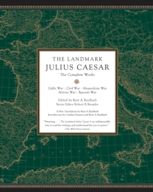 The Landmark Julius Caesar : The Complete Works: Gallic War, Civil War, Alexandrian War, African War, and Spanish War, Paperback / softback Book