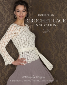Crochet Lace Innovations : 20 Dazzling Designs in Broomstick, Hairpin, Tunisian, and Exploded Lace, Paperback Book