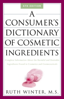 A Consumer's Dictionary of Cosmetic Ingredients : Complete Information About the Harmful and Desirable Ingredients in Cosmetics and Cosmeceuticals, EPUB eBook