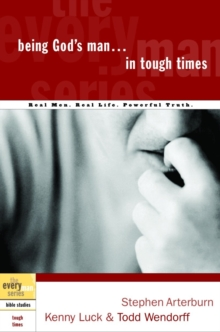 Being God's Man in Tough Times : Real Life. Powerful Truth. For God's Men, EPUB eBook