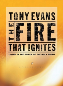 The Fire That Ignites : Living in the Power of the Holy Spirit, EPUB eBook