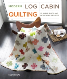 Modern Log Cabin Quilting : 25 Simple Quilts and Patchwork Projects, EPUB eBook