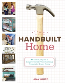 The Handbuilt Home : 34 Simple Stylish and Budget-Friendly Woodworking Projects for Every Room, EPUB eBook
