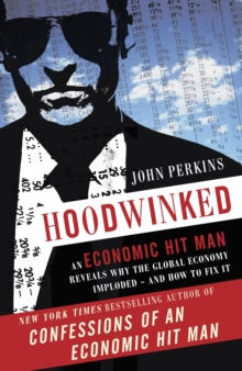 Hoodwinked : An Economic Hit Man Reveals Why the World Financial Markets Imploded, Paperback Book