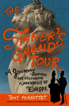 The Sinner's Grand Tour : A Journey Through the Historical Underbelly of Europe, EPUB eBook