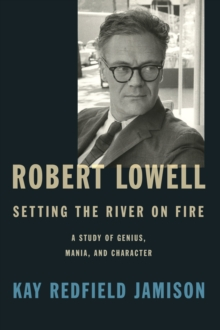 Robert Lowell, Setting The River On Fire, Hardback Book