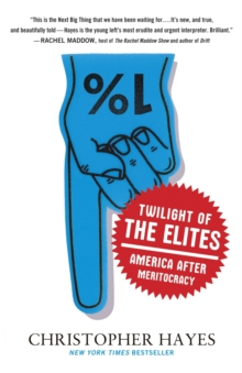 Twilight of the Elites : America After Meritocracy, Paperback Book