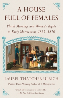 House Full of Females : Plural Marriage and Women's Rights in Early Mormonism, 1835-1870, Paperback / softback Book
