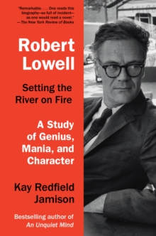 Robert Lowell, Setting The River On Fire : A Darkness Altogether Lived, Paperback Book