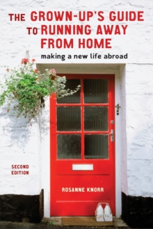 The Grown-Up's Guide to Running Away from Home, Second Edition : Making a New Life Abroad, EPUB eBook