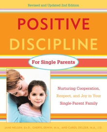 Positive Discipline for Single Parents, Revised and Updated 2nd Edition : Nurturing Cooperation, Respect, and Joy in Your Single-Parent Family, EPUB eBook
