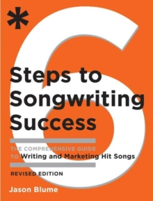 Six Steps to Songwriting Success, Revised Edition : The Comprehensive Guide to Writing and Marketing Hit Songs, EPUB eBook