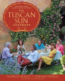 The Tuscan Sun Cookbook : Recipes from Our Italian Kitchen, EPUB eBook