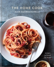 The Home Cook : Recipes to Know by Heart, Hardback Book