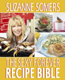 The Sexy Forever Recipe Bible : A Cookbook, Paperback / softback Book