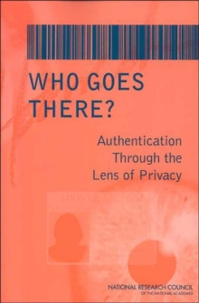 Who Goes There? : Authentication Through the Lens of Privacy, Paperback / softback Book
