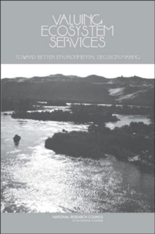 Valuing Ecosystem Services : Toward Better Environmental Decision-Making, Paperback / softback Book