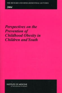 The Richard and Hinda Rosenthal Lectures 2004 : Perspectives on the Prevention of Childhood Obesity in Children and Youth, Paperback / softback Book