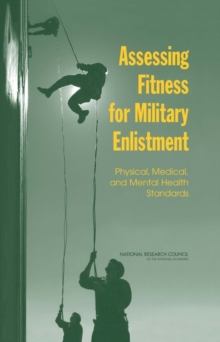 Assessing Fitness for Military Enlistment : Physical, Medical, and Mental Health Standards, Hardback Book