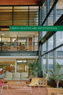 Green Healthcare Institutions : Health, Environment, and Economics: Workshop Summary, PDF eBook