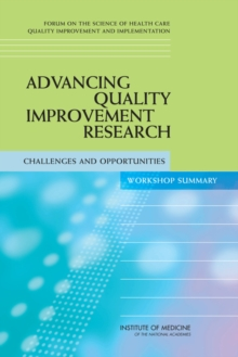 Advancing Quality Improvement Research : Challenges and Opportunities: Workshop Summary, PDF eBook