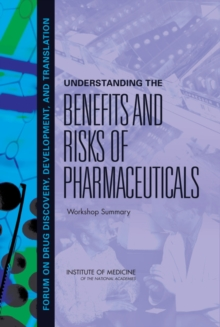 Understanding the Benefits and Risks of Pharmaceuticals : Workshop Summary, PDF eBook