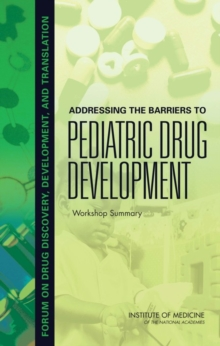 Addressing the Barriers to Pediatric Drug Development : Workshop Summary, PDF eBook