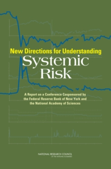 New Directions for Understanding Systemic Risk : A Report on a Conference Cosponsored by the Federal Reserve Bank of New York and the National Academy of Sciences, PDF eBook