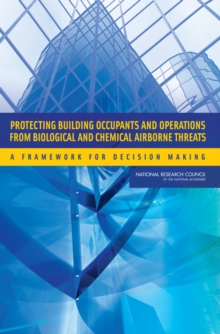 Protecting Building Occupants and Operations from Biological and Chemical Airborne Threats : A Framework for Decision Making, PDF eBook
