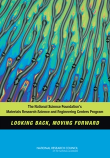 The National Science Foundation's Materials Research Science and Engineering Centers Program : Looking Back, Moving Forward, PDF eBook