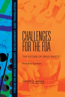 Challenges for the FDA : The Future of Drug Safety: Workshop Summary, PDF eBook