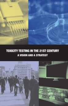 Toxicity Testing in the 21st Century : A Vision and a Strategy, PDF eBook