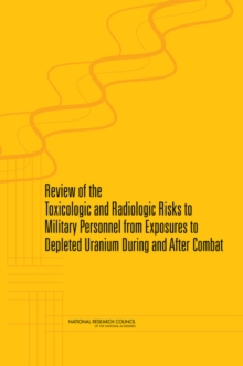 Review of the Toxicologic and Radiologic Risks to Military Personnel from Exposures to Depleted Uranium During and After Combat, PDF eBook