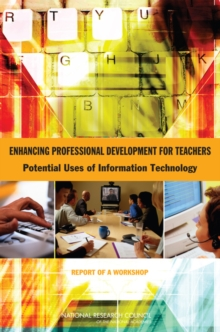 Enhancing Professional Development for Teachers : Potential Uses of Information Technology: Report of a Workshop, PDF eBook
