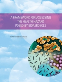 A Framework for Assessing the Health Hazard Posed by Bioaerosols, PDF eBook