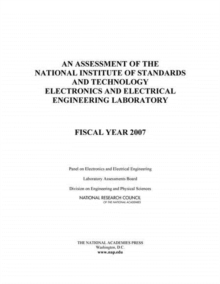 An Assessment of the National Institute of Standards and Technology Electronics and Electrical Engineering Laboratory : Fiscal Year 2007, PDF eBook