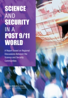 Science and Security in a Post 9/11 World : A Report Based on Regional Discussions Between the Science and Security Communities, PDF eBook