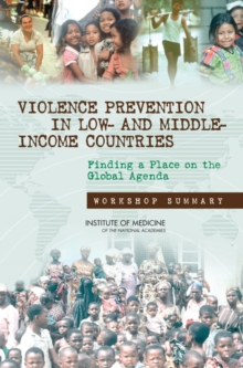 Violence Prevention in Low- and Middle-Income Countries : Finding a Place on the Global Agenda: Workshop Summary, PDF eBook