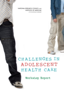 Challenges in Adolescent Health Care : Workshop Report, PDF eBook