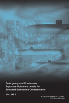 Emergency and Continuous Exposure Guidance Levels for Selected Submarine Contaminants : Volume 2, PDF eBook