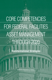 Core Competencies for Federal Facilities Asset Management Through 2020 : Transformational Strategies, PDF eBook