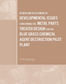 Review and Assessment of Developmental Issues Concerning the Metal Parts Treater Design for the Blue Grass Chemical Agent Destruction Pilot Plant, PDF eBook