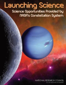 Launching Science : Science Opportunities Provided by NASA's Constellation System, Paperback / softback Book