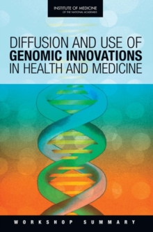 Diffusion and Use of Genomic Innovations in Health and Medicine : Workshop Summary, PDF eBook
