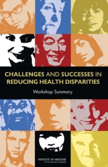 Challenges and Successes in Reducing Health Disparities : Workshop Summary, PDF eBook