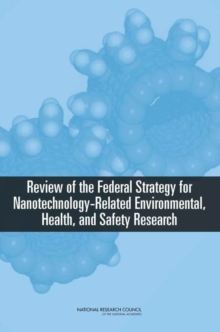 Review of the Federal Strategy for Nanotechnology-Related Environmental, Health, and Safety Research, PDF eBook