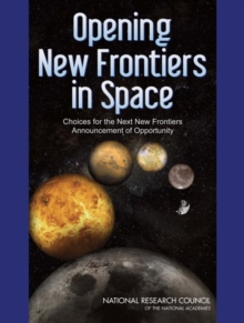 Opening New Frontiers in Space : Choices for the Next New Frontiers Announcement of Opportunity, PDF eBook