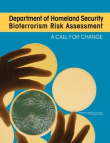 Department of Homeland Security Bioterrorism Risk Assessment : A Call for Change, PDF eBook